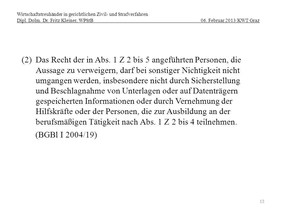 Wirtschaftstreuhänder in gerichtlichen Zivil- und Strafverfahren Dipl. Dolm. Dr. Fritz Kleiner, WPStB 06. Februar 2013/KWT Graz 13 (2)Das Recht der in