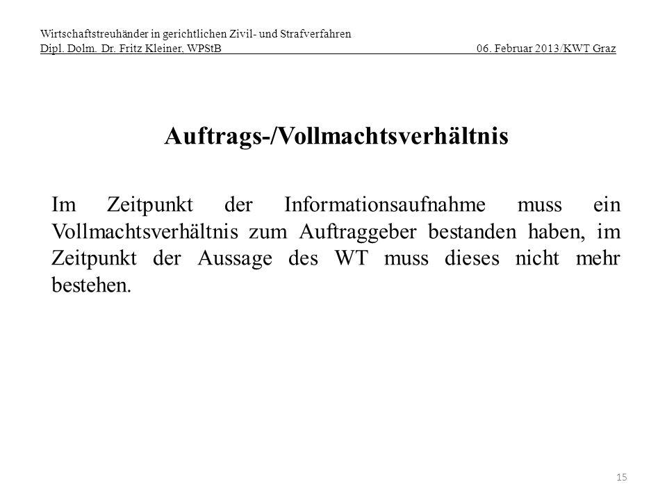 Wirtschaftstreuhänder in gerichtlichen Zivil- und Strafverfahren Dipl. Dolm. Dr. Fritz Kleiner, WPStB 06. Februar 2013/KWT Graz 15 Auftrags-/Vollmacht