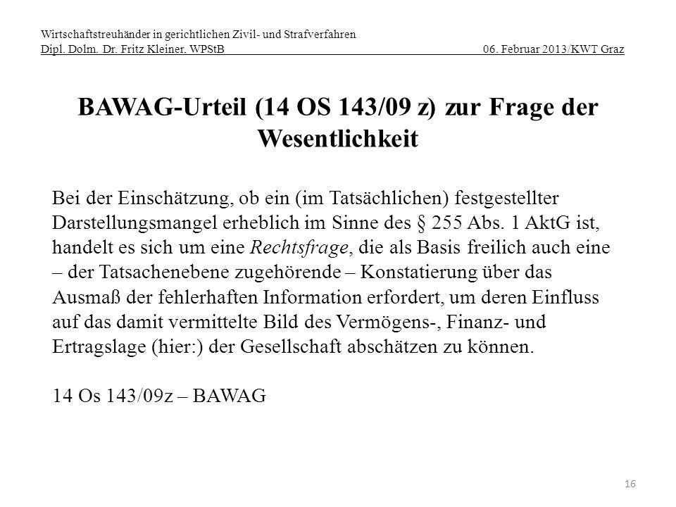 Wirtschaftstreuhänder in gerichtlichen Zivil- und Strafverfahren Dipl. Dolm. Dr. Fritz Kleiner, WPStB 06. Februar 2013/KWT Graz 16 BAWAG-Urteil (14 OS