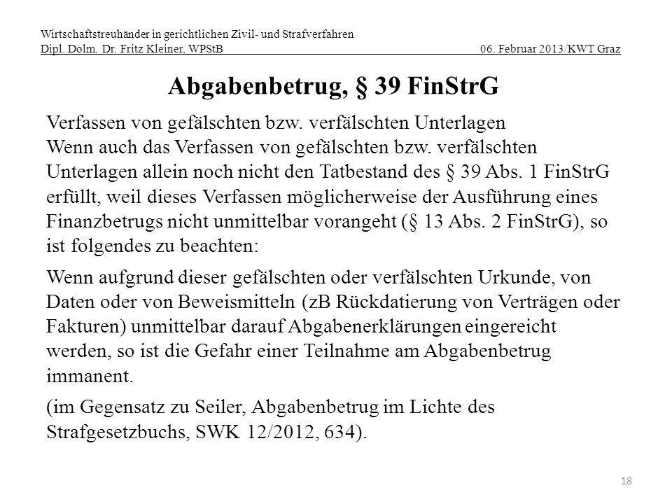 Wirtschaftstreuhänder in gerichtlichen Zivil- und Strafverfahren Dipl. Dolm. Dr. Fritz Kleiner, WPStB 06. Februar 2013/KWT Graz 18 Abgabenbetrug, § 39