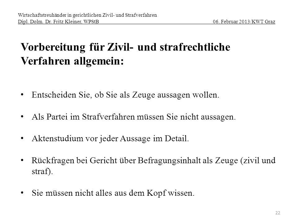 Wirtschaftstreuhänder in gerichtlichen Zivil- und Strafverfahren Dipl. Dolm. Dr. Fritz Kleiner, WPStB 06. Februar 2013/KWT Graz 22 Vorbereitung für Zi