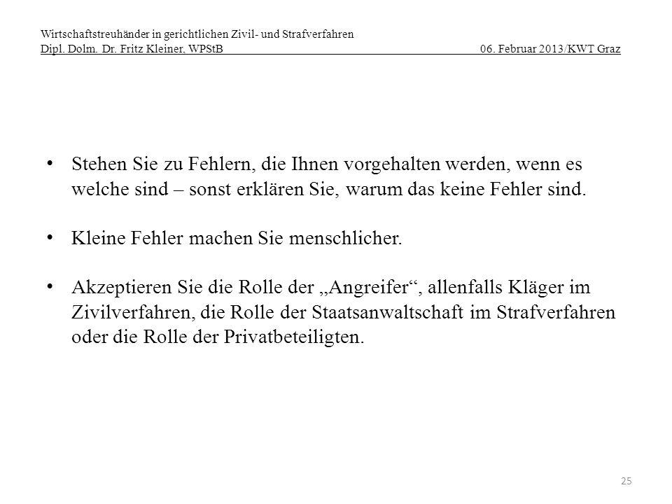 Wirtschaftstreuhänder in gerichtlichen Zivil- und Strafverfahren Dipl. Dolm. Dr. Fritz Kleiner, WPStB 06. Februar 2013/KWT Graz 25 Stehen Sie zu Fehle
