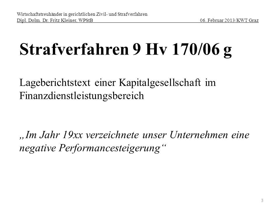 Wirtschaftstreuhänder in gerichtlichen Zivil- und Strafverfahren Dipl. Dolm. Dr. Fritz Kleiner, WPStB 06. Februar 2013/KWT Graz 3 Strafverfahren 9 Hv