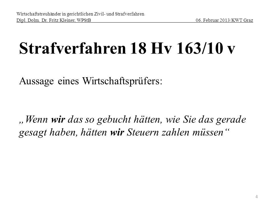 Wirtschaftstreuhänder in gerichtlichen Zivil- und Strafverfahren Dipl. Dolm. Dr. Fritz Kleiner, WPStB 06. Februar 2013/KWT Graz 4 Strafverfahren 18 Hv