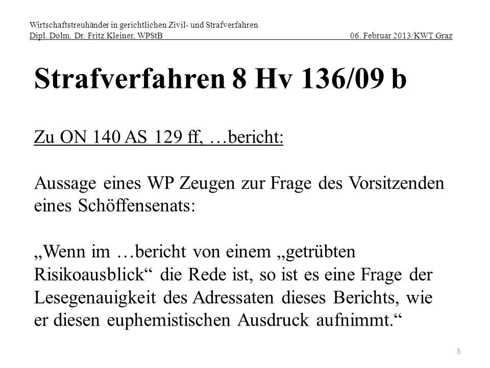 Wirtschaftstreuhänder in gerichtlichen Zivil- und Strafverfahren Dipl. Dolm. Dr. Fritz Kleiner, WPStB 06. Februar 2013/KWT Graz 5 Strafverfahren 8 Hv