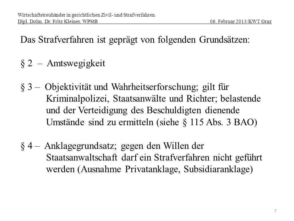 Wirtschaftstreuhänder in gerichtlichen Zivil- und Strafverfahren Dipl. Dolm. Dr. Fritz Kleiner, WPStB 06. Februar 2013/KWT Graz 7 Das Strafverfahren i