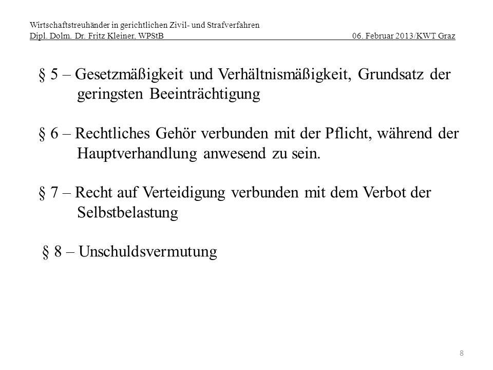 Wirtschaftstreuhänder in gerichtlichen Zivil- und Strafverfahren Dipl. Dolm. Dr. Fritz Kleiner, WPStB 06. Februar 2013/KWT Graz 8 § 5 – Gesetzmäßigkei