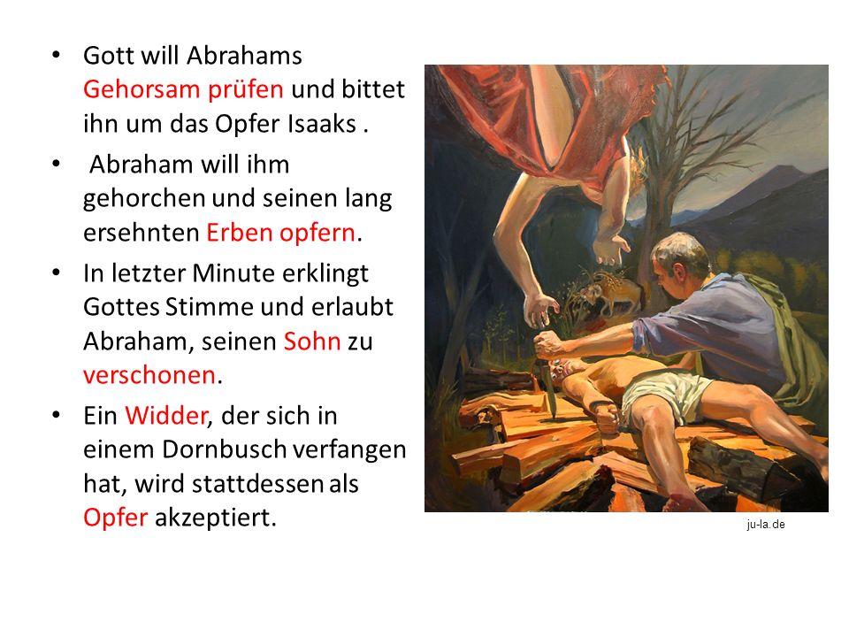 Gott will Abrahams Gehorsam prüfen und bittet ihn um das Opfer Isaaks.