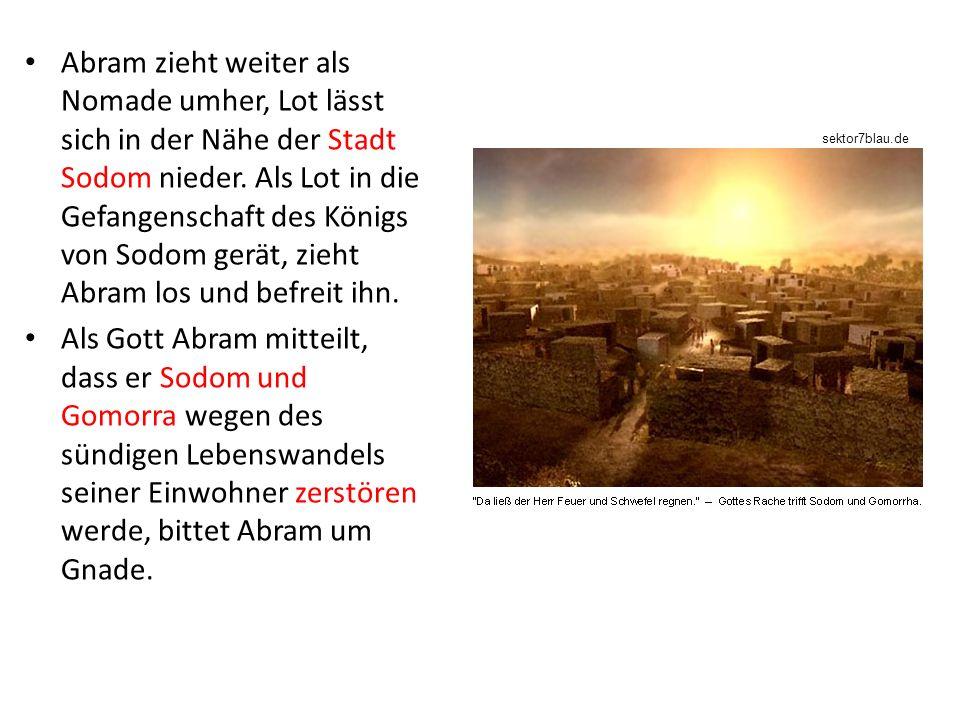 Abram zieht weiter als Nomade umher, Lot lässt sich in der Nähe der Stadt Sodom nieder.