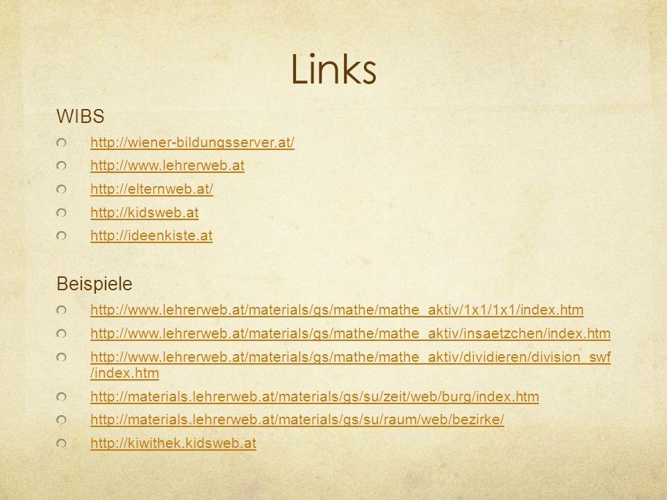 Links WIBS http://wiener-bildungsserver.at/ http://www.lehrerweb.at http://elternweb.at/ http://kidsweb.at http://ideenkiste.at Beispiele http://www.l