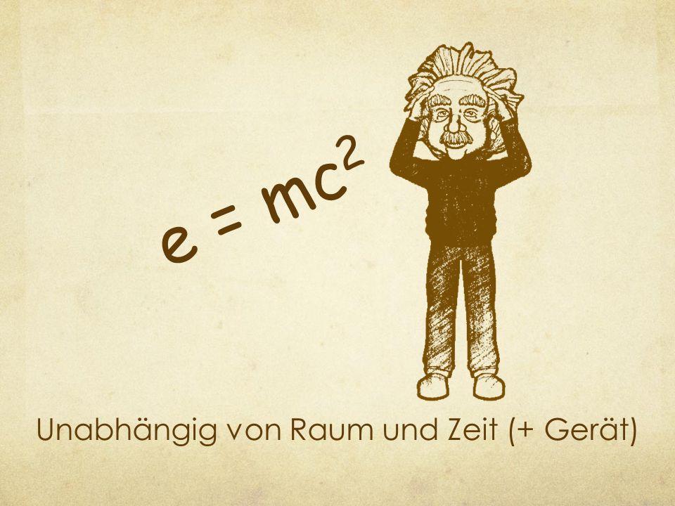 Unabhängig von Raum und Zeit (+ Gerät) e = mc 2