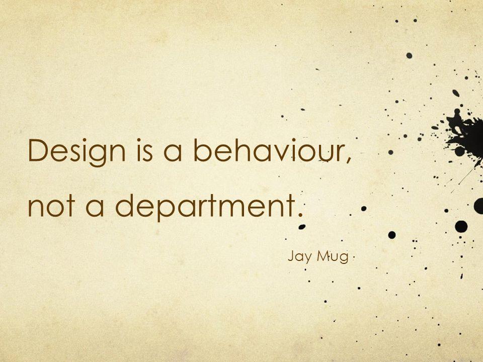 Design is a behaviour, not a department. Jay Mug