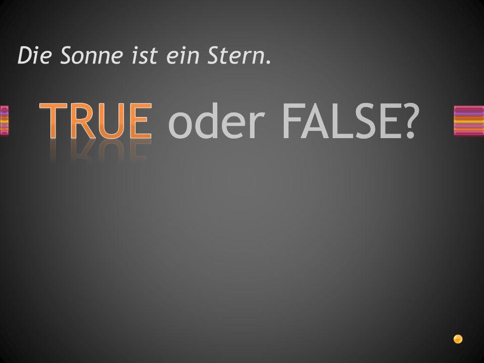TRUE oder FALSE? Die Sonne ist ein Stern.