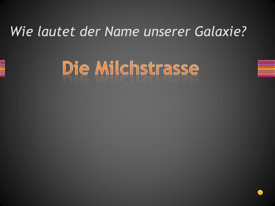 Wie lautet der Name unserer Galaxie?