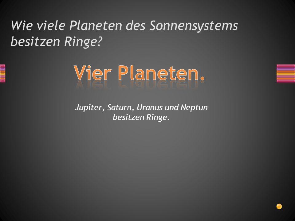 Wie viele Planeten des Sonnensystems besitzen Ringe? Jupiter, Saturn, Uranus und Neptun besitzen Ringe.