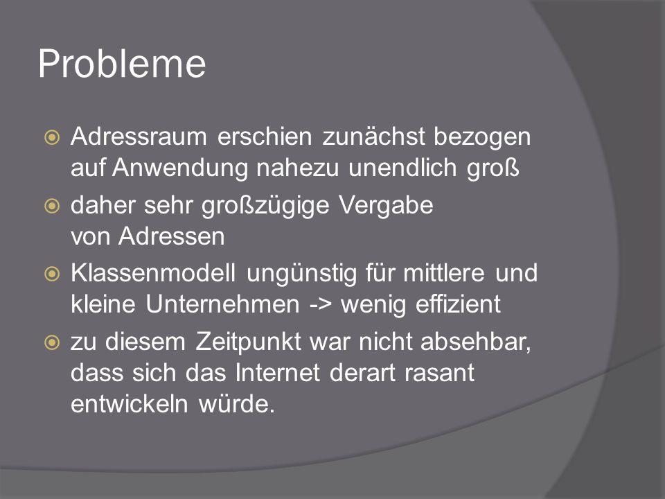Probleme Adressraum erschien zunächst bezogen auf Anwendung nahezu unendlich groß daher sehr großzügige Vergabe von Adressen Klassenmodell ungünstig f