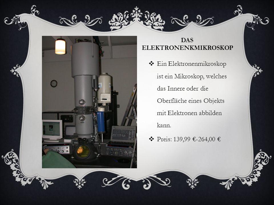 DAS ELEKTRONENKMIKROSKOP Ein Elektronenmikroskop ist ein Mikroskop, welches das Innere oder die Oberfläche eines Objekts mit Elektronen abbilden kann.