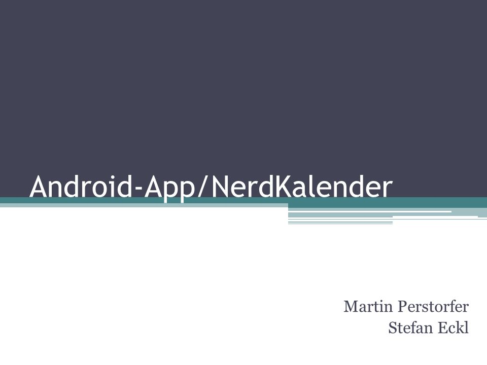 Android-App/NerdKalender Martin Perstorfer Stefan Eckl