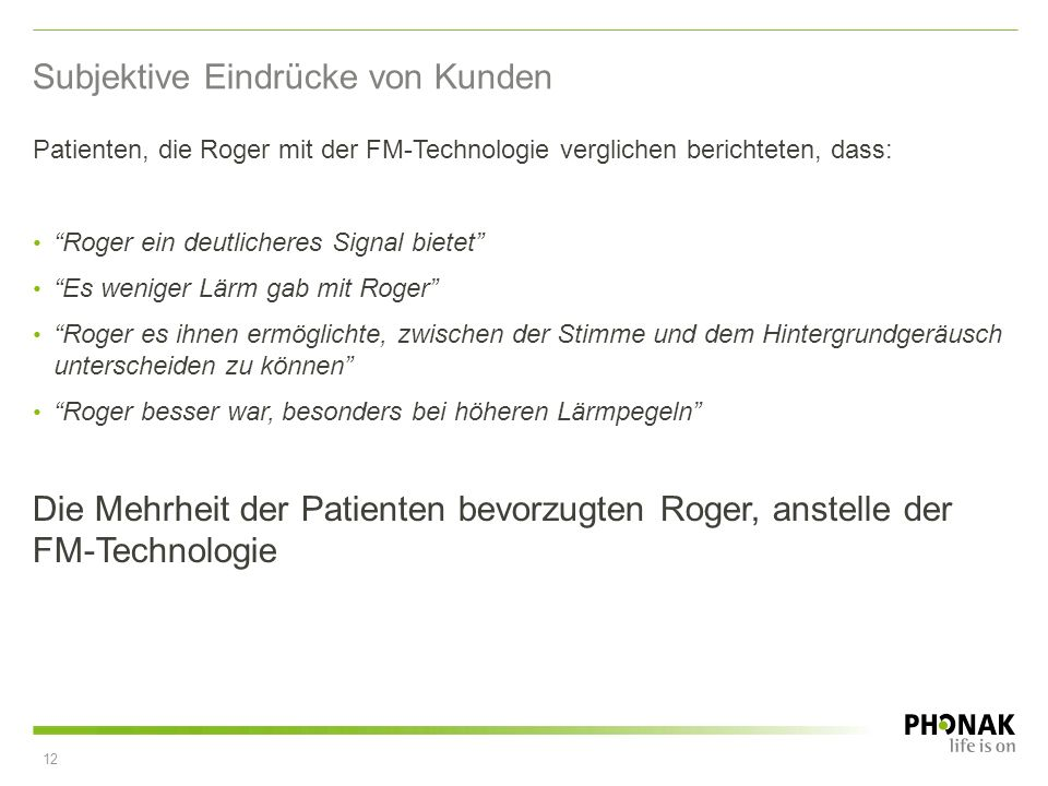 Patienten, die Roger mit der FM-Technologie verglichen berichteten, dass: Roger ein deutlicheres Signal bietet Es weniger Lärm gab mit Roger Roger es