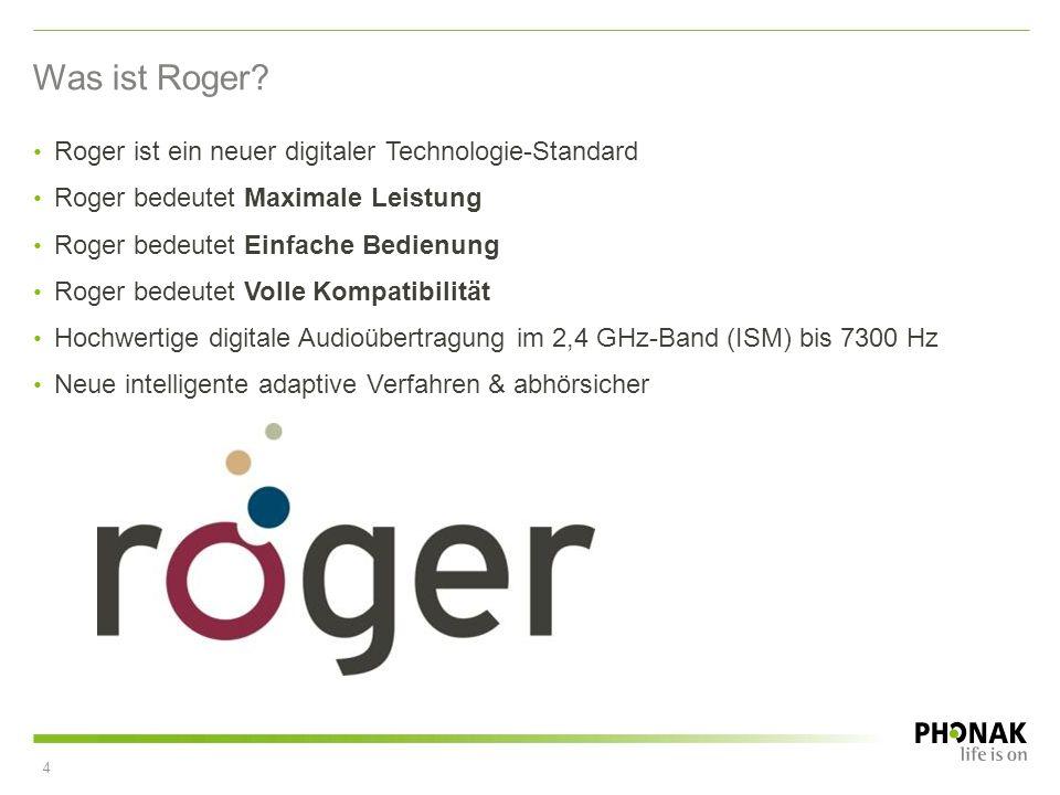 Roger ist ein neuer digitaler Technologie-Standard Roger bedeutet Maximale Leistung Roger bedeutet Einfache Bedienung Roger bedeutet Volle Kompatibili