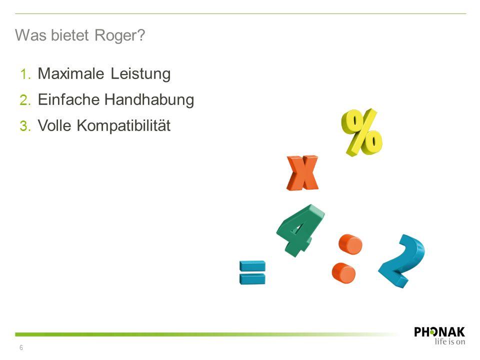 1. Maximale Leistung 2. Einfache Handhabung 3. Volle Kompatibilität Was bietet Roger? 6