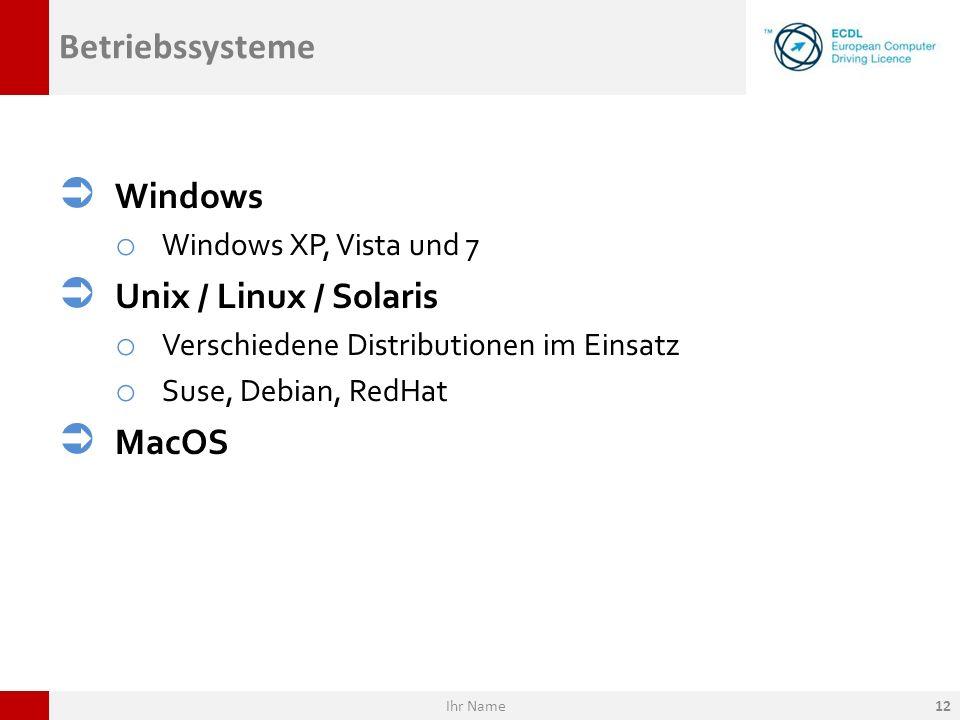 Betriebssysteme Windows o Windows XP, Vista und 7 Unix / Linux / Solaris o Verschiedene Distributionen im Einsatz o Suse, Debian, RedHat MacOS Ihr Nam