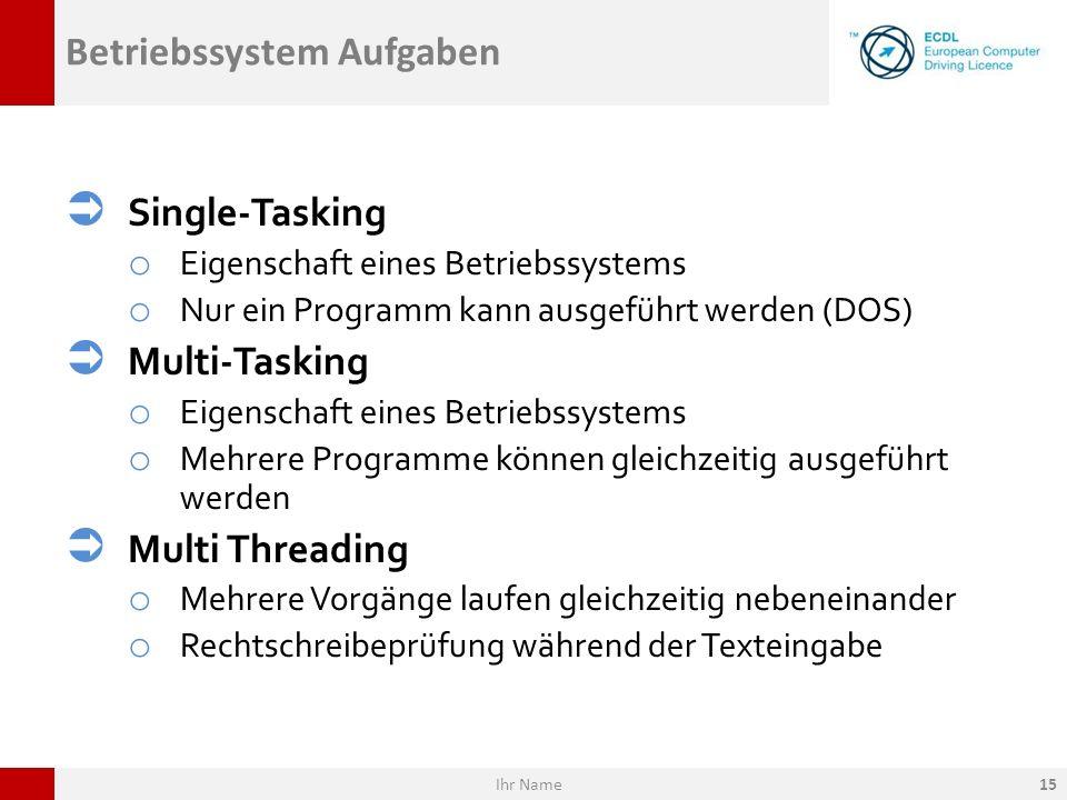 Betriebssystem Aufgaben Single-Tasking o Eigenschaft eines Betriebssystems o Nur ein Programm kann ausgeführt werden (DOS) Multi-Tasking o Eigenschaft