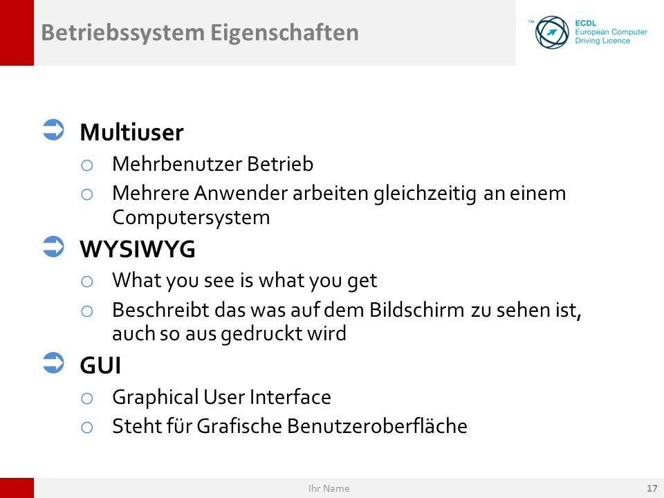 Betriebssystem Eigenschaften Multiuser o Mehrbenutzer Betrieb o Mehrere Anwender arbeiten gleichzeitig an einem Computersystem WYSIWYG o What you see