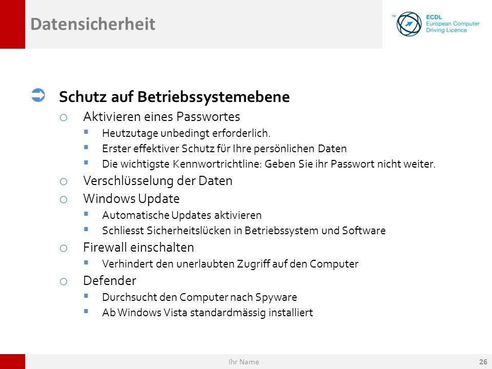 Datensicherheit Schutz auf Betriebssystemebene o Aktivieren eines Passwortes Heutzutage unbedingt erforderlich. Erster effektiver Schutz für Ihre pers