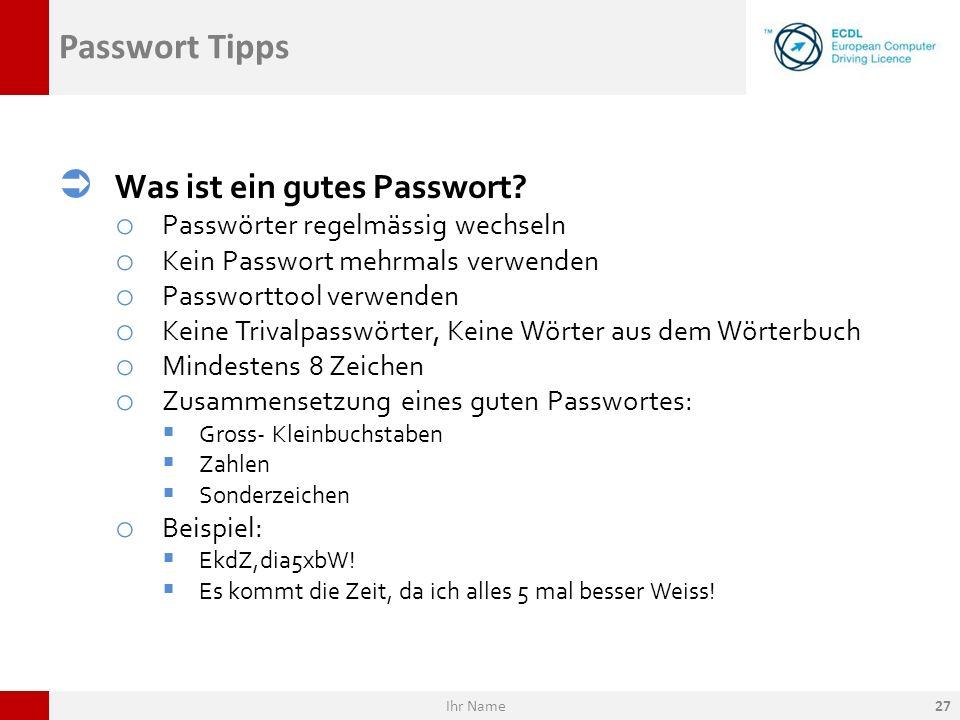 Passwort Tipps Was ist ein gutes Passwort? o Passwörter regelmässig wechseln o Kein Passwort mehrmals verwenden o Passworttool verwenden o Keine Triva