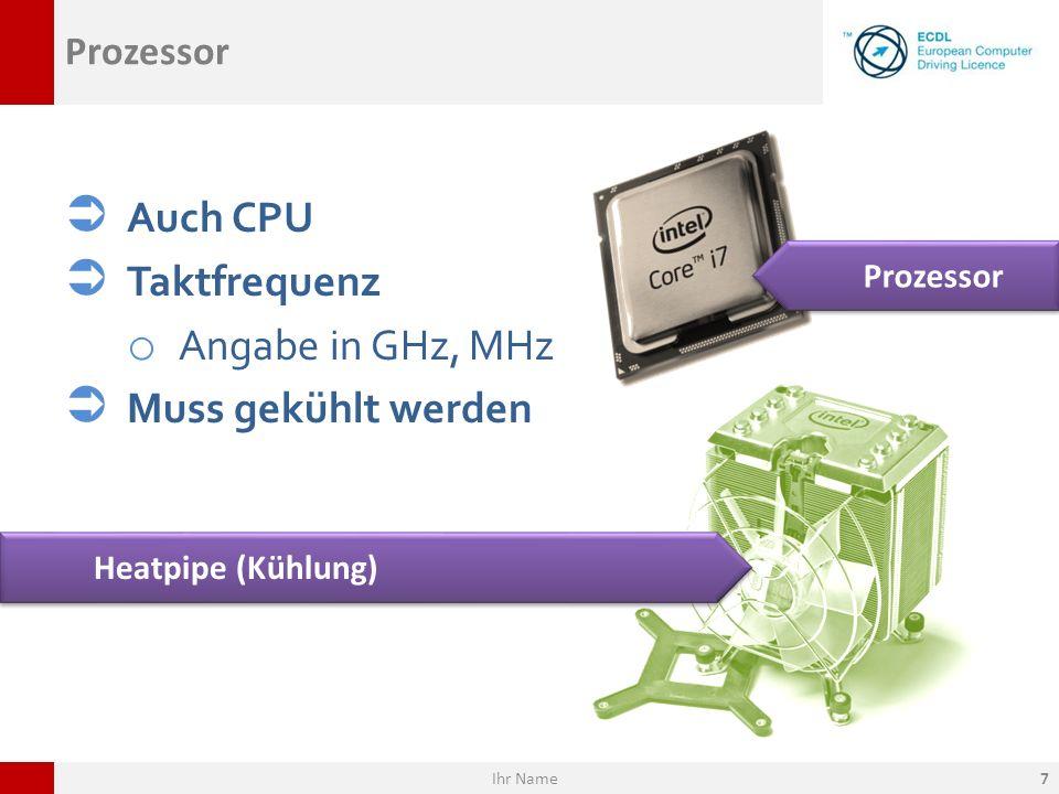 Prozessor Auch CPU Taktfrequenz o Angabe in GHz, MHz Muss gekühlt werden Prozessor Heatpipe (Kühlung) Ihr Name7