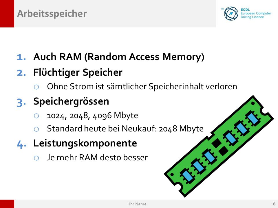 Arbeitsspeicher 1. Auch RAM (Random Access Memory) 2. Flüchtiger Speicher o Ohne Strom ist sämtlicher Speicherinhalt verloren 3. Speichergrössen o 102