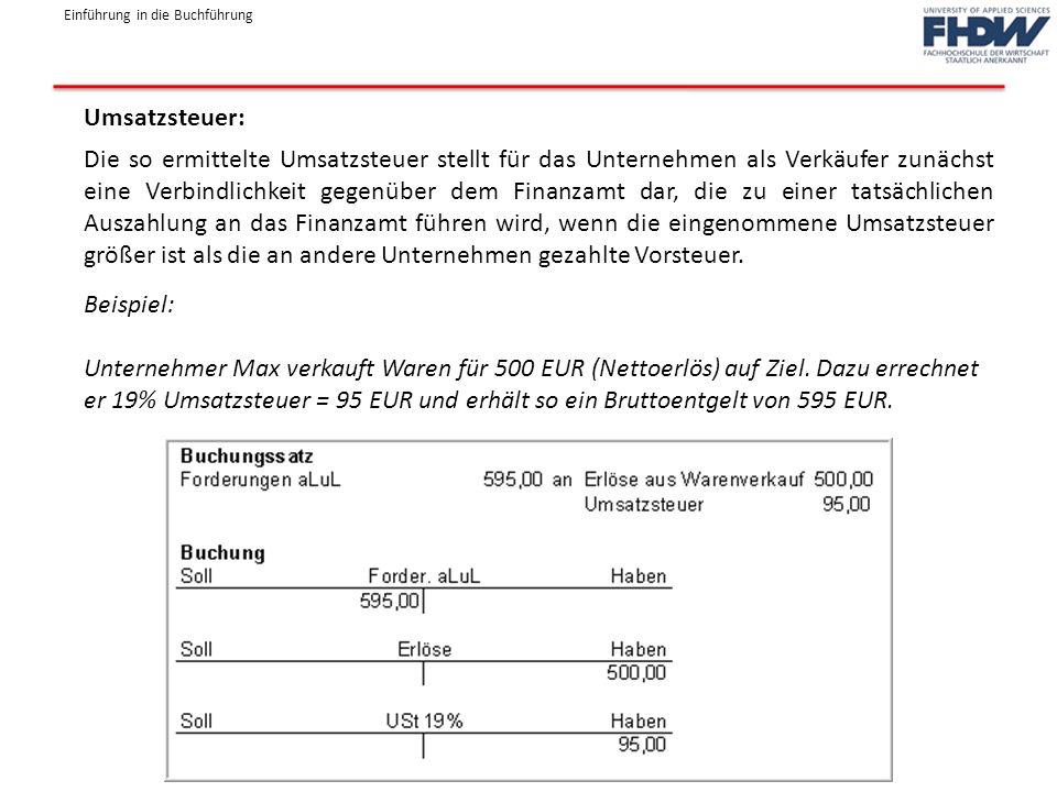 Einführung in die Buchführung Umsatzsteuer: Die so ermittelte Umsatzsteuer stellt für das Unternehmen als Verkäufer zunächst eine Verbindlichkeit gege
