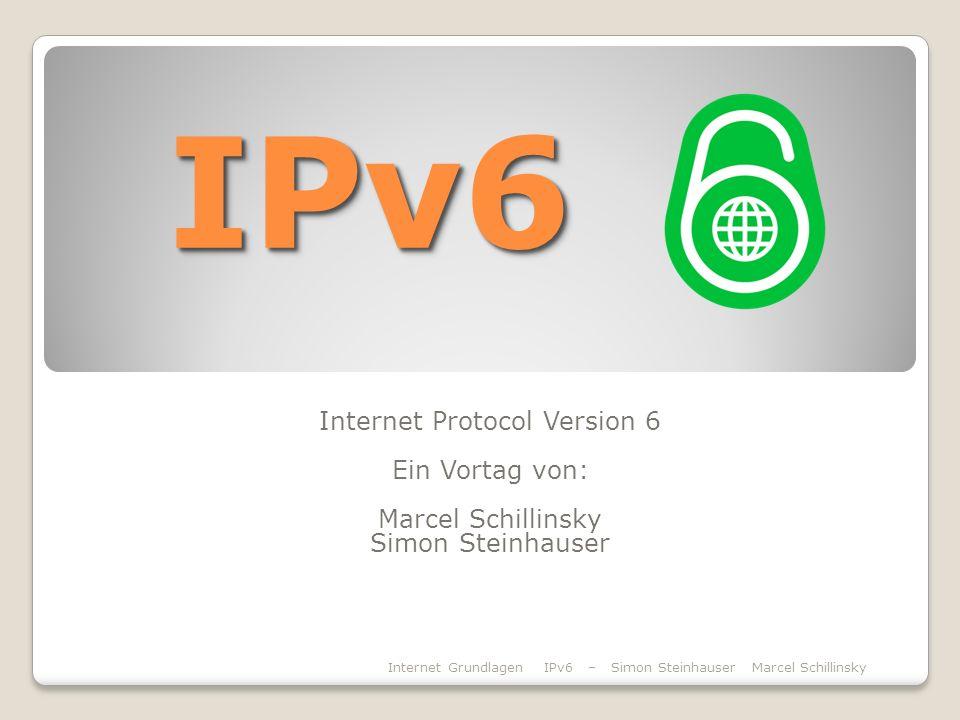 IPv6IPv6 Internet Protocol Version 6 Ein Vortag von: Marcel Schillinsky Simon Steinhauser Internet Grundlagen IPv6 – Simon Steinhauser Marcel Schillin