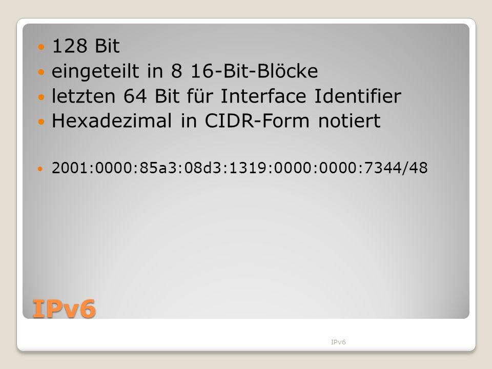 IPv6 128 Bit eingeteilt in 8 16-Bit-Blöcke letzten 64 Bit für Interface Identifier Hexadezimal in CIDR-Form notiert 2001:0000:85a3:08d3:1319:0000:0000