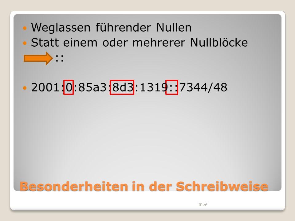 Besonderheiten in der Schreibweise Weglassen führender Nullen Statt einem oder mehrerer Nullblöcke :: 2001:0:85a3:8d3:1319::7344/48 IPv6