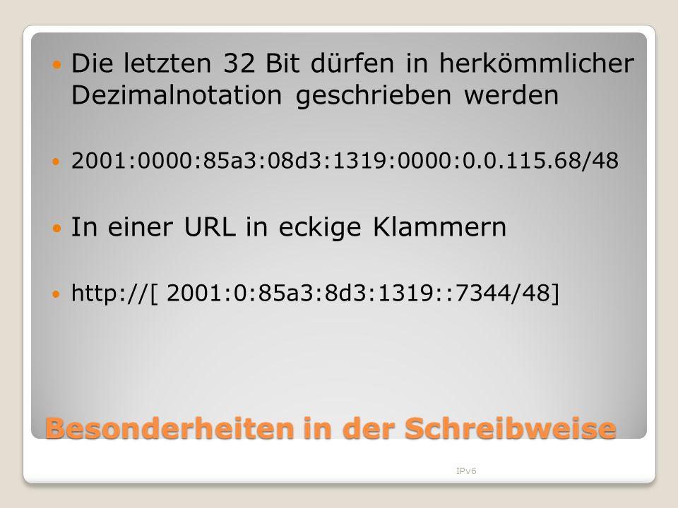 Besonderheiten in der Schreibweise Die letzten 32 Bit dürfen in herkömmlicher Dezimalnotation geschrieben werden 2001:0000:85a3:08d3:1319:0000:0.0.115
