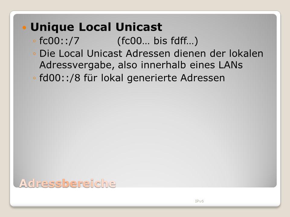 Unique Local Unicast fc00::/7 (fc00… bis fdff…) Die Local Unicast Adressen dienen der lokalen Adressvergabe, also innerhalb eines LANs fd00::/8 für lo