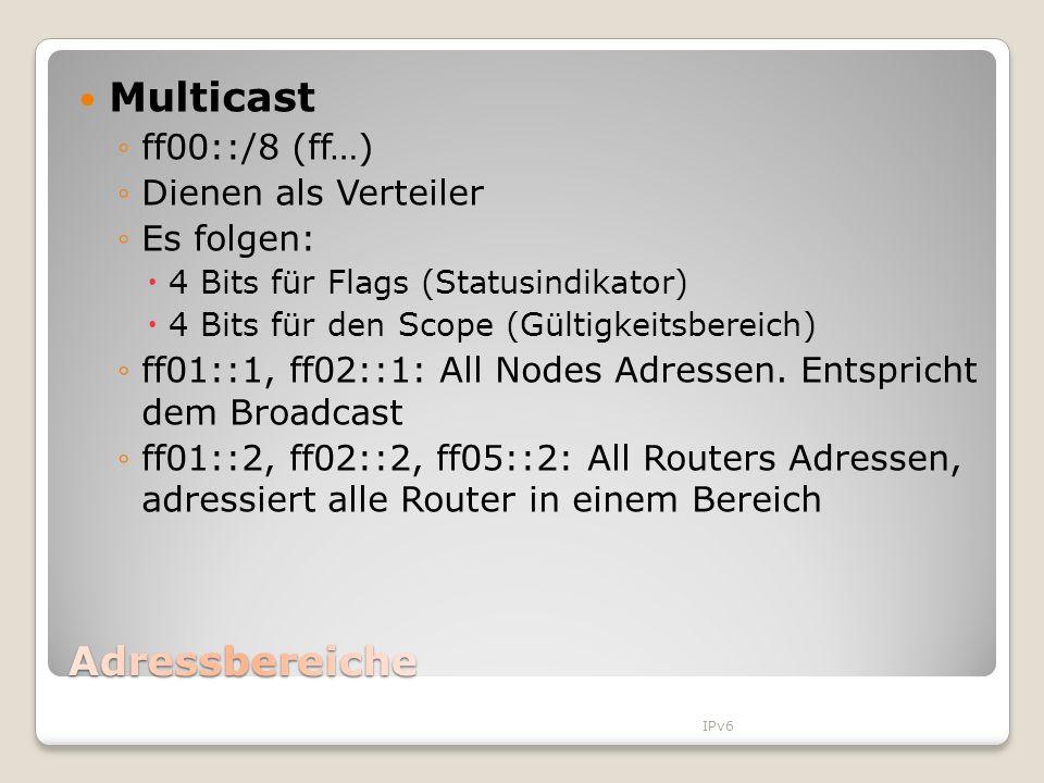 Multicast ff00::/8 (ff…) Dienen als Verteiler Es folgen: 4 Bits für Flags (Statusindikator) 4 Bits für den Scope (Gültigkeitsbereich) ff01::1, ff02::1