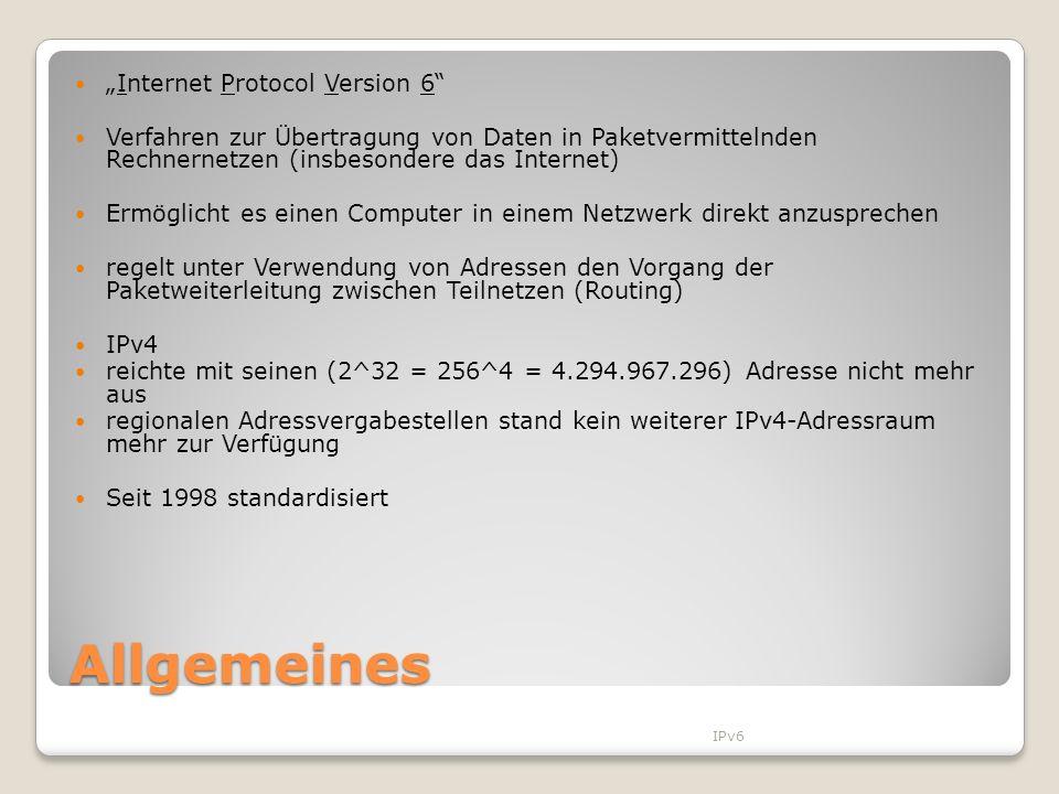 Allgemeines Internet Protocol Version 6 Verfahren zur Übertragung von Daten in Paketvermittelnden Rechnernetzen (insbesondere das Internet) Ermöglicht