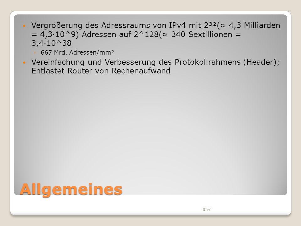 Allgemeines Vergrößerung des Adressraums von IPv4 mit 2³²( 4,3 Milliarden = 4,3·10^9) Adressen auf 2^128( 340 Sextillionen = 3,4·10^38 667 Mrd. Adress