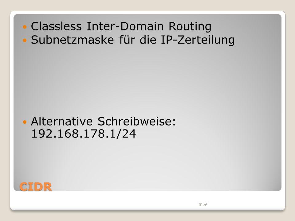 CIDR Classless Inter-Domain Routing Subnetzmaske für die IP-Zerteilung Alternative Schreibweise: 192.168.178.1/24 IPv6 NetzteilHostteilNetzteilHosttei