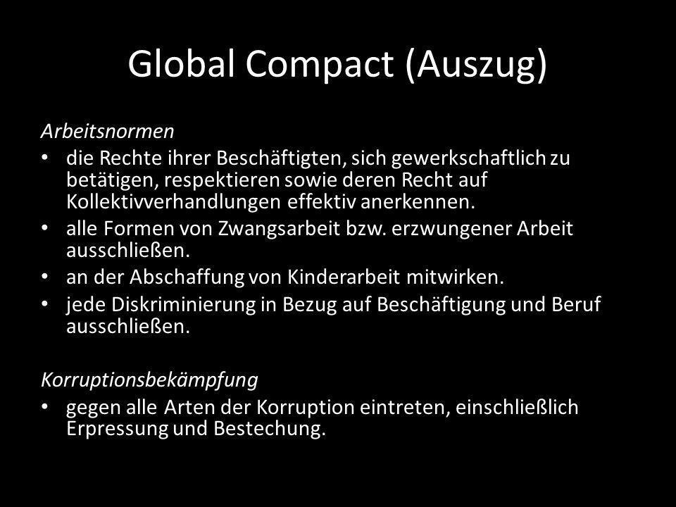 Global Compact (Auszug) Arbeitsnormen die Rechte ihrer Beschäftigten, sich gewerkschaftlich zu betätigen, respektieren sowie deren Recht auf Kollektivverhandlungen effektiv anerkennen.