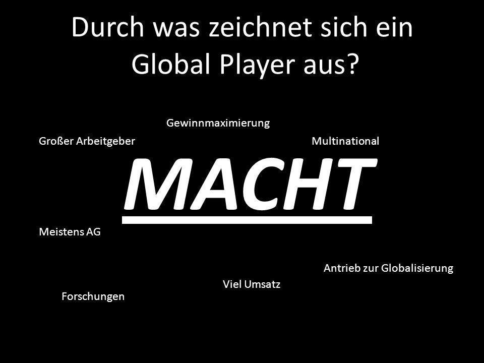 Durch was zeichnet sich ein Global Player aus.