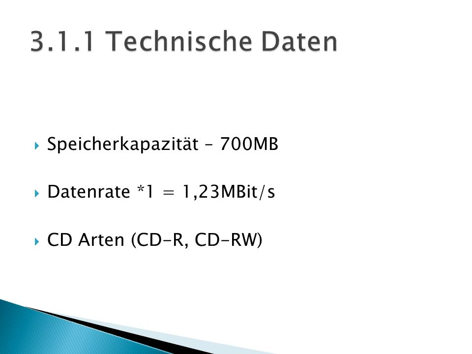 Speicherkapazität – 700MB Datenrate *1 = 1,23MBit/s CD Arten (CD-R, CD-RW)