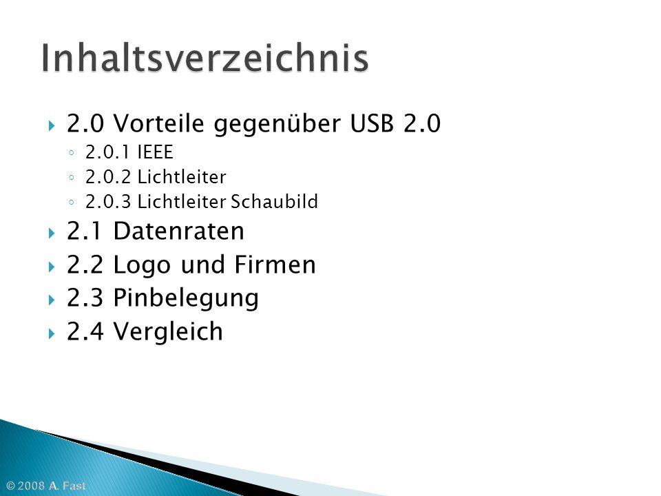 2.0 Vorteile gegenüber USB 2.0 2.0.1 IEEE 2.0.2 Lichtleiter 2.0.3 Lichtleiter Schaubild 2.1 Datenraten 2.2 Logo und Firmen 2.3 Pinbelegung 2.4 Verglei