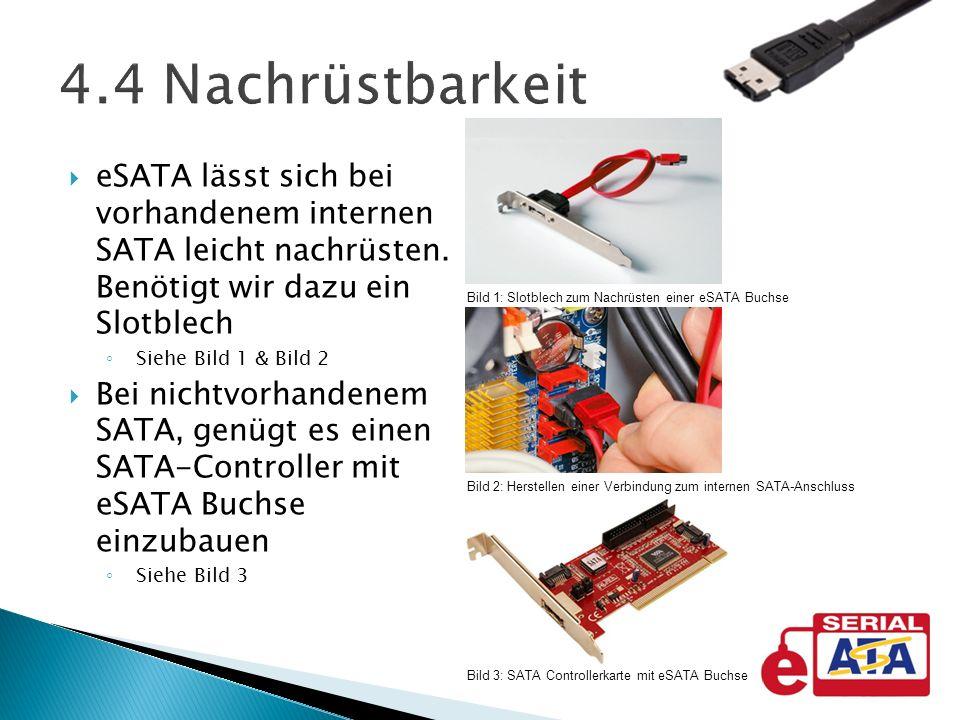 eSATA lässt sich bei vorhandenem internen SATA leicht nachrüsten. Benötigt wir dazu ein Slotblech Siehe Bild 1 & Bild 2 Bei nichtvorhandenem SATA, gen