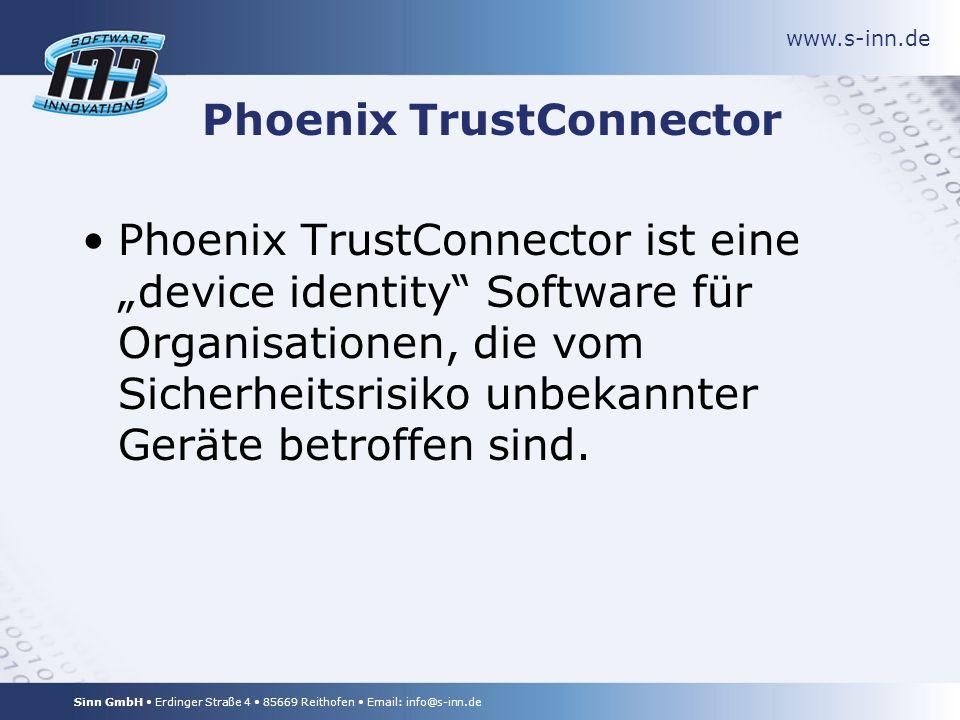 www.s-inn.de Sinn GmbH Erdinger Straße 4 85669 Reithofen Email: info@s-inn.de Phoenix TrustConnector Phoenix TrustConnector ist eine device identity Software für Organisationen, die vom Sicherheitsrisiko unbekannter Geräte betroffen sind.