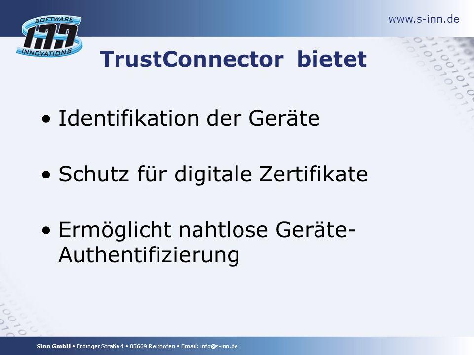 www.s-inn.de Sinn GmbH Erdinger Straße 4 85669 Reithofen Email: info@s-inn.de TrustConnector bietet Identifikation der Geräte Schutz für digitale Zertifikate Ermöglicht nahtlose Geräte- Authentifizierung