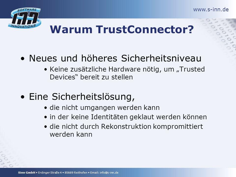 www.s-inn.de Sinn GmbH Erdinger Straße 4 85669 Reithofen Email: info@s-inn.de Warum TrustConnector.